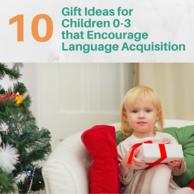 10 Gift Ideas for Children 0-3 That Encourage Language Acquisition