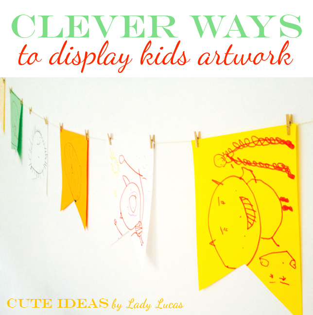Clever Ways to Display Kids Art | Time to Create with Lady Lucas