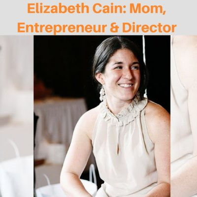 Mom, Entrepreneur and Director. All in One Woman: Elizabeth Cain