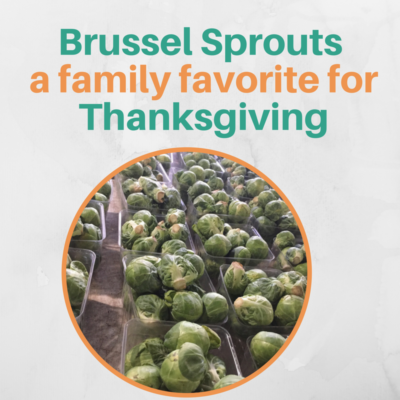 Brussel Sprouts – a family favorite!