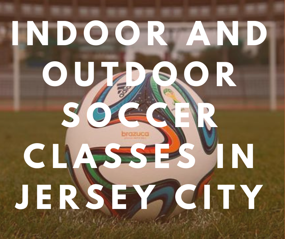 Indoor and Outdoor Soccer Classes in Jersey City