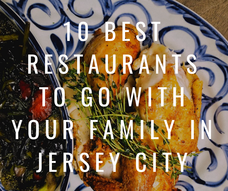 10 Best Restaurants To Go With Your Family in Jersey City