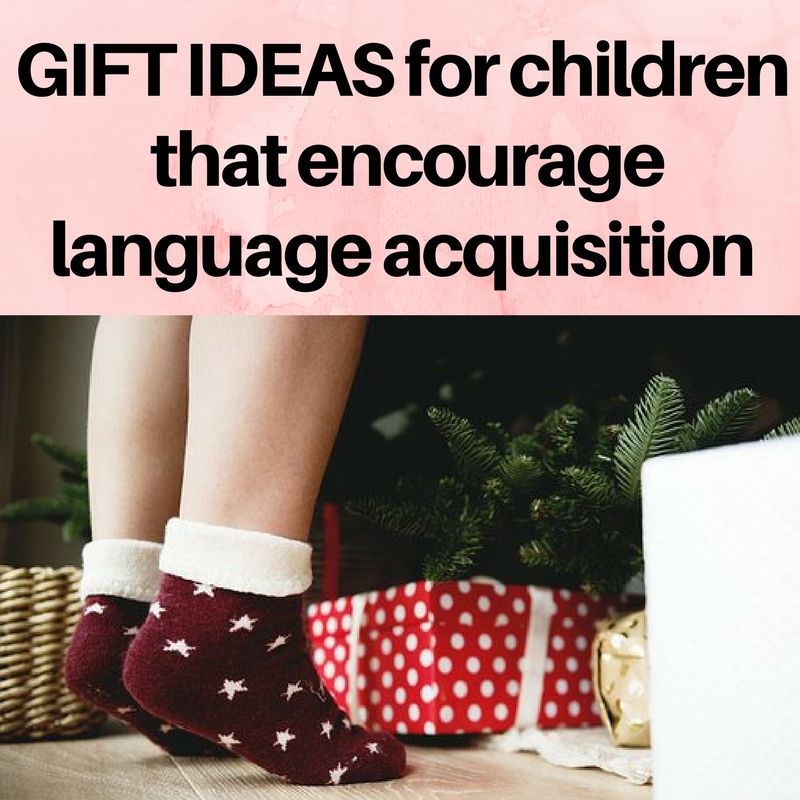 GIFTS IDEAS that encourage language acquisition