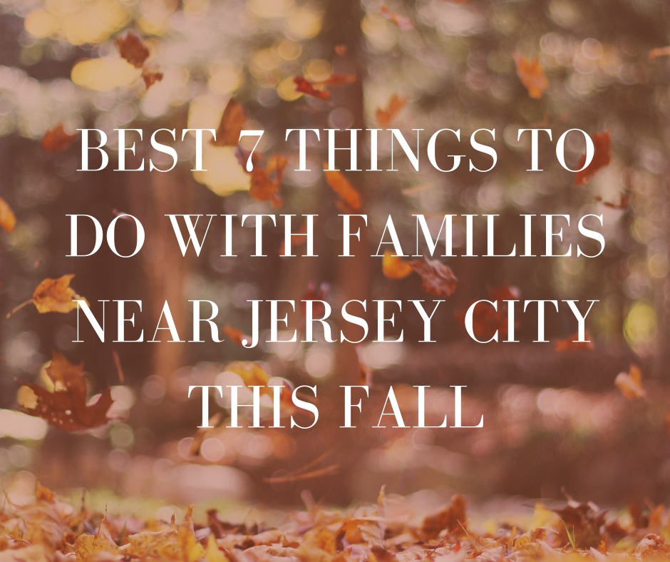 Best 7 Things to Do with Families Near Jersey City this Fall